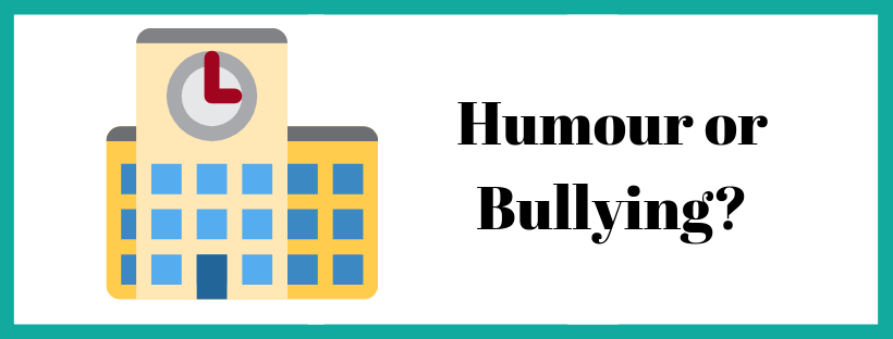 Picture of school with the words 'Humour or Bullying?' alongside.